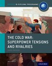 The Cold War - Superpower Tensions and Rivalries: IB History Course Book
