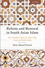 Reform and Renewal in South Asian Islam: The Chishti-Sabris in 18th–19th Century North India